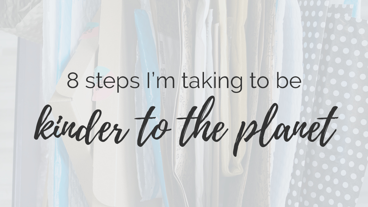 8 steps I'm taking to be kinder to the planet